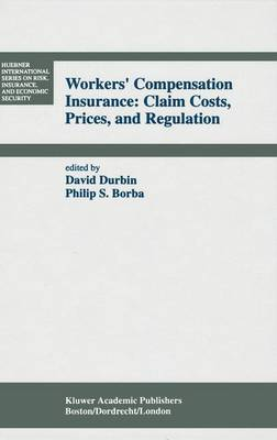 Workers' Compensation Insurance: Claim Costs, Prices, and Regulation - Huebner International Series on Risk, Insurance and Economic Security 16 (Hardback)