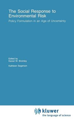 The Social Response to Environmental Risk: Policy Formulation in an Age of Uncertainty - Recent Economic Thought 24 (Hardback)