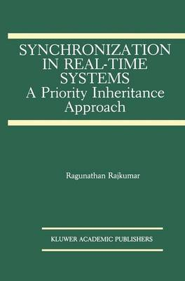 Synchronization in Real-Time Systems: A Priority Inheritance Approach - The Springer International Series in Engineering and Computer Science 151 (Hardback)
