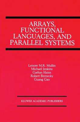 Arrays, Functional Languages, and Parallel Systems (Hardback)