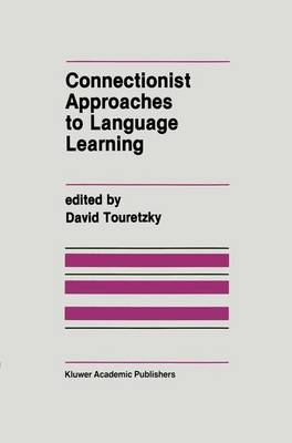 Connectionist Approaches to Language Learning - The Springer International Series in Engineering and Computer Science 154 (Hardback)