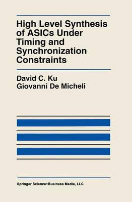 High Level Synthesis of ASICs under Timing and Synchronization Constraints - The Springer International Series in Engineering and Computer Science 177 (Hardback)