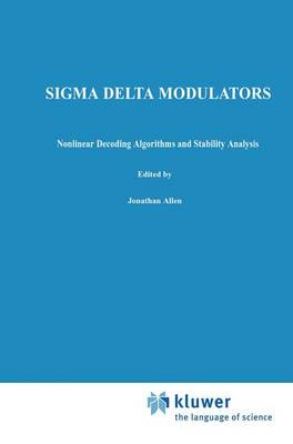 Sigma Delta Modulators: Nonlinear Decoding Algorithms and Stability Analysis - The Springer International Series in Engineering and Computer Science 213 (Hardback)