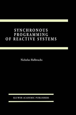 Synchronous Programming of Reactive Systems - The Springer International Series in Engineering and Computer Science 215 (Hardback)