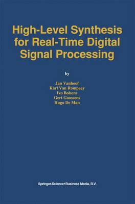 High-Level Synthesis for Real-Time Digital Signal Processing - The Springer International Series in Engineering and Computer Science 216 (Hardback)