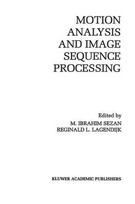 Motion Analysis and Image Sequence Processing - The Springer International Series in Engineering and Computer Science 220 (Hardback)