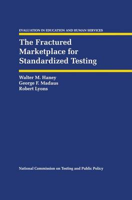 The Fractured Marketplace for Standardized Testing - Evaluation in Education and Human Services 34 (Hardback)