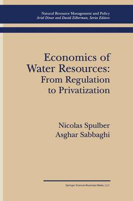 Economics of Water Resources: From Regulation to Privatization - Natural Resource Management and Policy v. 3 (Hardback)
