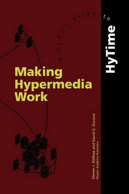 Making Hypermedia Work: A User's Guide to HyTime (Hardback)