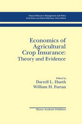 Economics of Agricultural Crop Insurance: Theory and Evidence - Natural Resource Management and Policy 4 (Hardback)