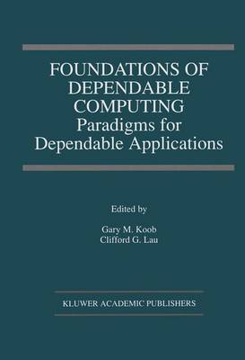 Foundations of Dependable Computing: Paradigms for Dependable Applications - The Springer International Series in Engineering and Computer Science 284 (Hardback)