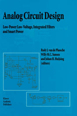 Analog Circuit Design: Low-Power Low-Voltage, Integrated Filters and Smart Power (Hardback)