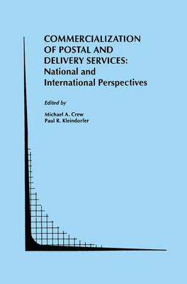 Commercialization of Postal and Delivery Services: National and International Perspectives - Topics in Regulatory Economics and Policy 19 (Hardback)