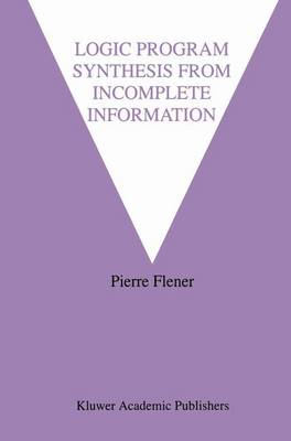 Logic Program Synthesis from Incomplete Information - The Springer International Series in Engineering and Computer Science 295 (Hardback)
