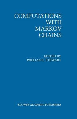 Computations with Markov Chains: Proceedings of the 2nd International Workshop on the Numerical Solution of Markov Chains (Hardback)