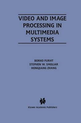 Video and Image Processing in Multimedia Systems - The Springer International Series in Engineering and Computer Science 326 (Hardback)