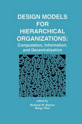Design Models for Hierarchical Organizations: Computation, Information, and Decentralization (Hardback)