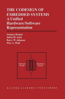The Codesign of Embedded Systems: A Unified Hardware/Software Representation: A Unified Hardware/Software Representation (Hardback)