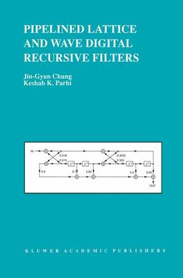 Pipelined Lattice and Wave Digital Recursive Filters - The Springer International Series in Engineering and Computer Science 344 (Hardback)