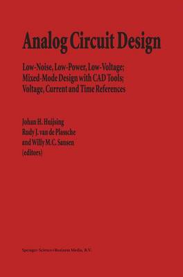 Analog Circuit Design: Low-Noise, Low-Power, Low-Voltage; Mixed-Mode Design with CAD Tools; Voltage, Current and Time References (Hardback)