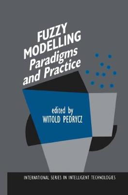 Fuzzy Modelling: Paradigms and Practice - International Series in Intelligent Technologies 7 (Hardback)