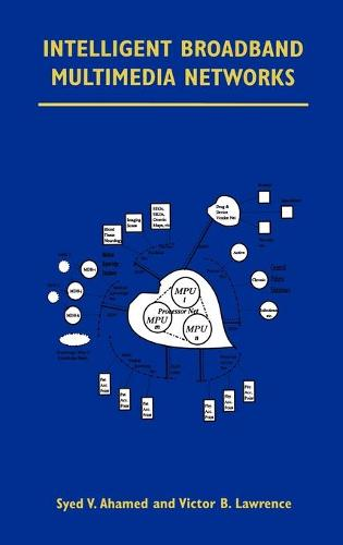 Intelligent Broadband Multimedia Networks: Generic Aspects and Architectures Wireless, ISDN, Current and Future Intelligent Networks (Hardback)
