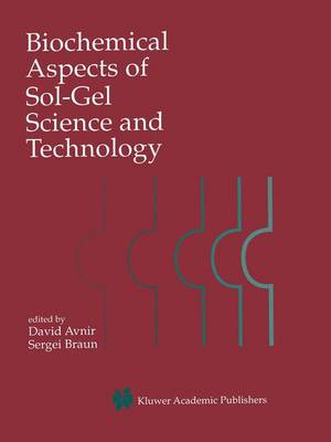 Biochemical Aspects of Sol-Gel Science and Technology: A Special Issue of the Journal of Sol-Gel Science and Technology (Hardback)