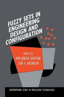 Fuzzy Sets in Engineering Design and Configuration - International Series in Intelligent Technologies 9 (Hardback)