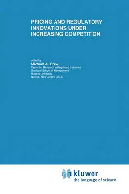 Pricing and Regulatory Innovations Under Increasing Competition - Topics in Regulatory Economics and Policy 24 (Hardback)