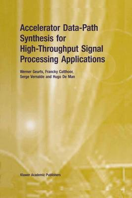 Accelerator Data-Path Synthesis for High-Throughput Signal Processing Applications (Hardback)