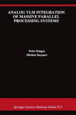 Analog VLSI Integration of Massive Parallel Signal Processing Systems - The Springer International Series in Engineering and Computer Science 384 (Hardback)