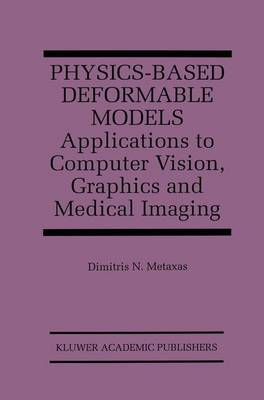 Physics-Based Deformable Models: Applications to Computer Vision, Graphics and Medical Imaging - The Springer International Series in Engineering and Computer Science 389 (Hardback)