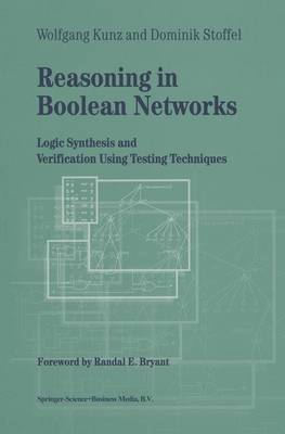Reasoning in Boolean Networks: Logic Synthesis and Verification Using Testing Techniques - Frontiers in Electronic Testing 9 (Hardback)
