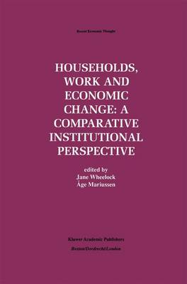Households, Work and Economic Change: A Comparative Institutional Perspective - Recent Economic Thought 57 (Hardback)