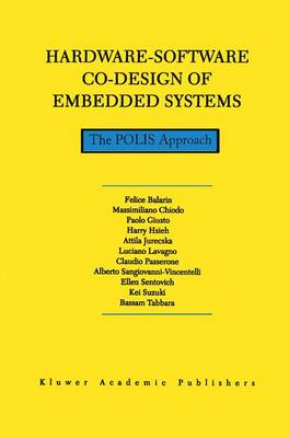 Hardware-Software Co-Design of Embedded Systems: The POLIS Approach - The Springer International Series in Engineering and Computer Science 404 (Hardback)