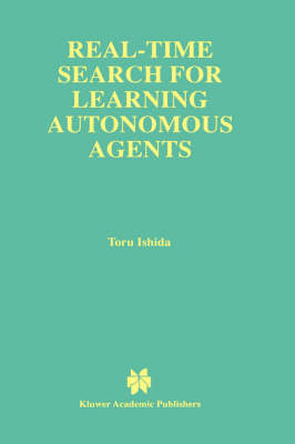 Real-Time Search for Learning Autonomous Agents - The Springer International Series in Engineering and Computer Science 406 (Hardback)
