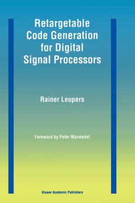 Retargetable Code Generation for Digital Signal Processors (Hardback)