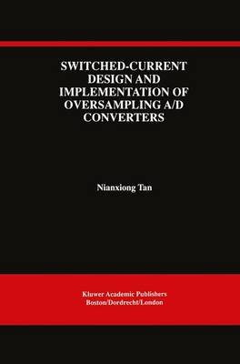 Switched-Current Design and Implementation of Oversampling A/D Converters - The Springer International Series in Engineering and Computer Science 412 (Hardback)