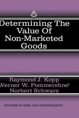 Determining the Value of Non-Marketed Goods: Economic, Psychological, and Policy Relevant Aspects of Contingent Valuation Methods - Studies in Risk and Uncertainty 10 (Hardback)