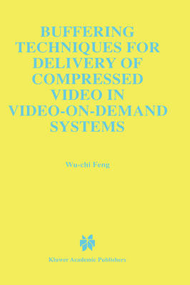 Buffering Techniques for Delivery of Compressed Video in Video-on-Demand Systems - The Springer International Series in Engineering and Computer Science 417 (Hardback)