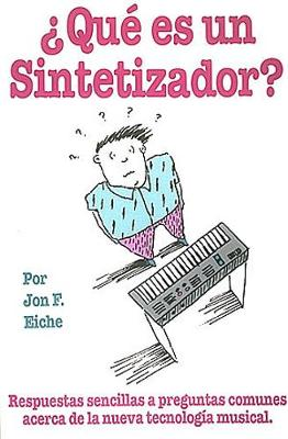 What's A Synthesizer? Que Is Un sintetizador?: Simple Answers to Common Questions About the New Musical Technology - Technical Reference (Paperback)