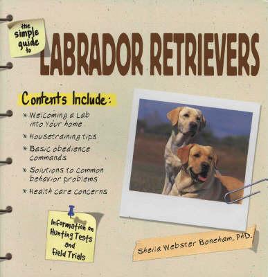 The Simple Guide to Labrador Retrievers (Paperback)