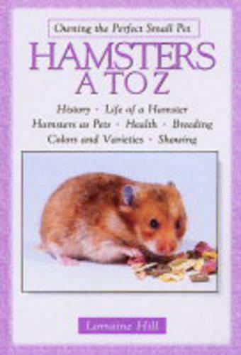 Hamsters A to Z - Owning the Perfect Small Pet S. (Hardback)