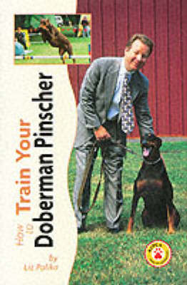 How to Train Your Doberman Pinscher - How to train your...series (Hardback)
