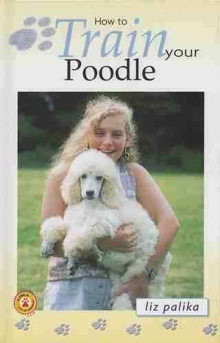 How to Train Your Poodle - How to train your. (Hardback)