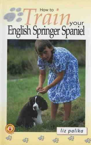 How to Train Your English Springer Spaniel - How to train your. (Hardback)