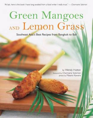 Green Mangoes and Lemon Grass: Southeast Asia's Best Recipes from Bangkok to Bali (Paperback)