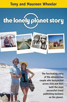 Lonely Planet Story: The Fascinating Story of the Adventurous Couple Who Backpacked Across Asia (Paperback)