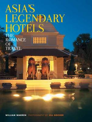 Asia's Legendary Hotels: The Romance of Travel (Paperback)