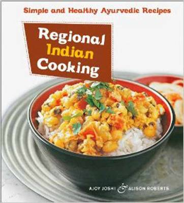Regional Indian Cooking: Simple and Healthy Ayurvedic Recipes (Paperback)